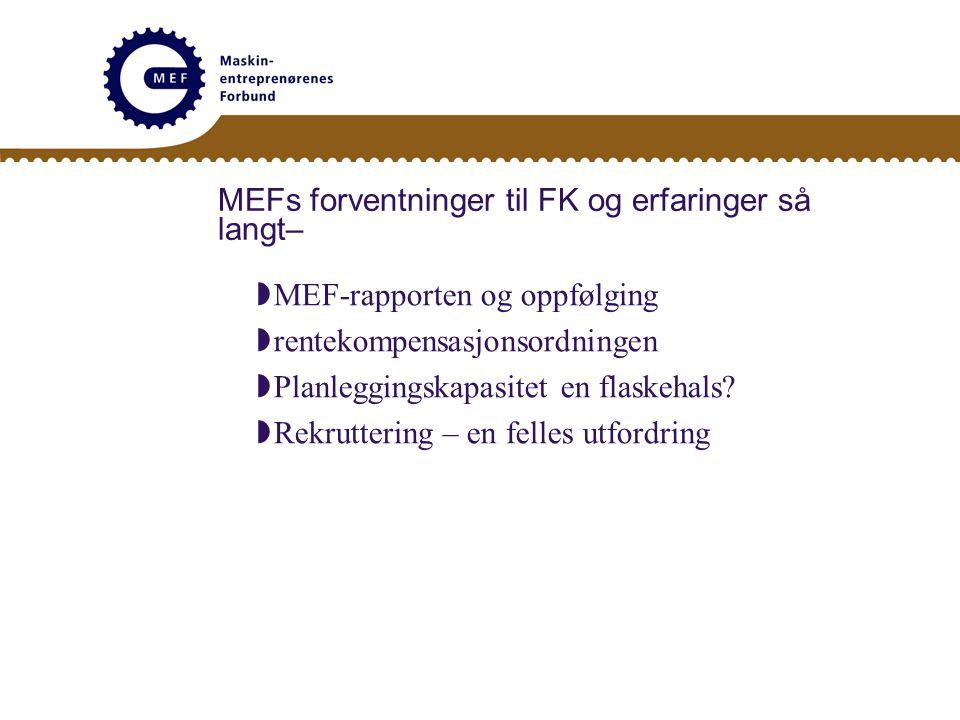 MEFs forventninger til FK og erfaringer så langt–  MEF-rapporten og oppfølging  rentekompensasjonsordningen  Planleggingskapasitet en flaskehals.