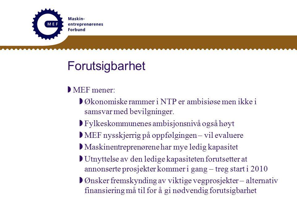 Forutsigbarhet  MEF mener:  Økonomiske rammer i NTP er ambisiøse men ikke i samsvar med bevilgninger.