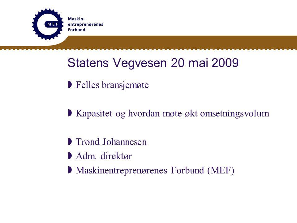 Statens Vegvesen 20 mai 2009  Felles bransjemøte  Kapasitet og hvordan møte økt omsetningsvolum  Trond Johannesen  Adm. direktør  Maskinentrepren