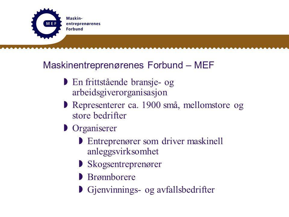 Maskinentreprenørenes Forbund – MEF  En frittstående bransje- og arbeidsgiverorganisasjon  Representerer ca. 1900 små, mellomstore og store bedrifte
