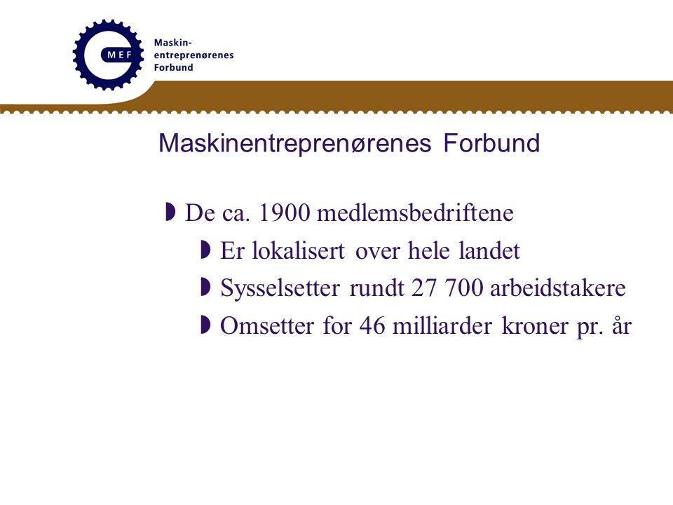 Maskinentreprenørenes Forbund  De ca. 1900 medlemsbedriftene  Er lokalisert over hele landet  Sysselsetter rundt 27 700 arbeidstakere  Omsetter fo