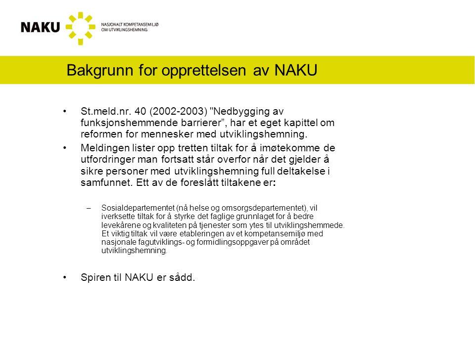 Bakgrunn NAKU I meldingen heter det videre at: Kommunal og regionaldepartementet skal i 2004 gjennomføre en undersøkelse av hvilke botilbud som tilbys utviklingshemmede og kommunenes og brukernes erfaringer og kostnader knyttet til ulike botilbud.