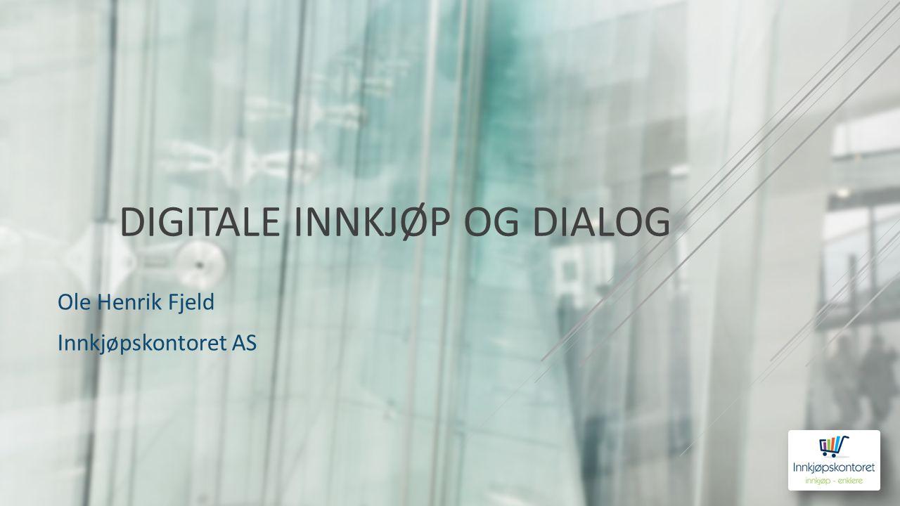 DIGITALE INNKJØP OG DIALOG Ole Henrik Fjeld Innkjøpskontoret AS