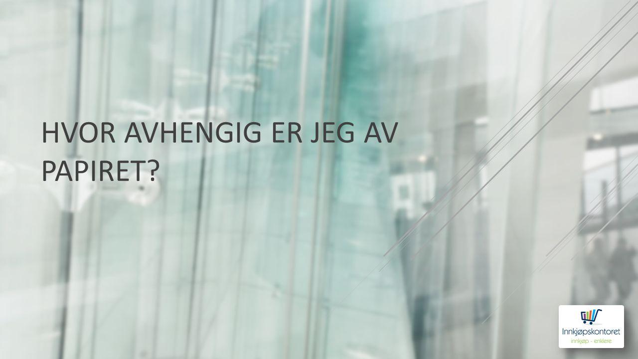 HVOR AVHENGIG ER JEG AV PAPIRET