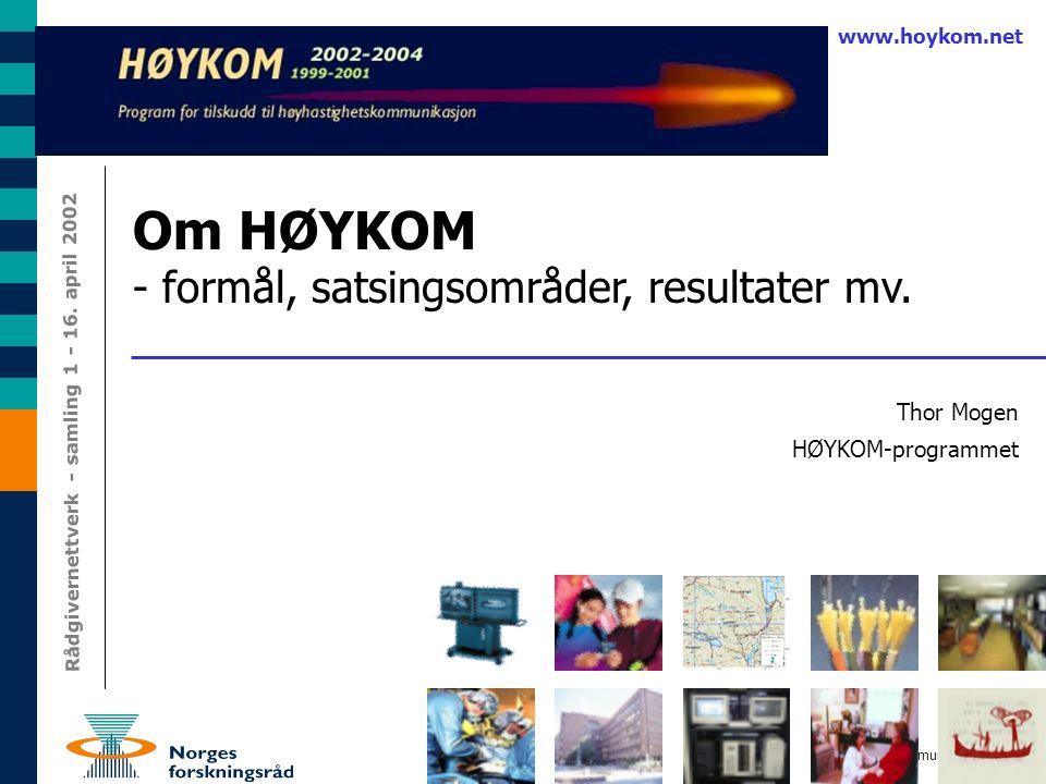 1 Gjermund Lanestedt Rådgivernettverk - samling 1 - 16. april 2002 Om HØYKOM - formål, satsingsområder, resultater mv. Thor Mogen HØYKOM-programmet ww