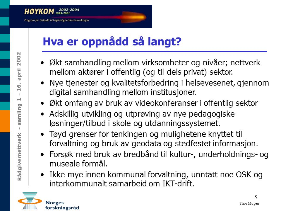 5 Hva er oppnådd så langt? Thor Mogen Økt samhandling mellom virksomheter og nivåer; nettverk mellom aktører i offentlig (og til dels privat) sektor.