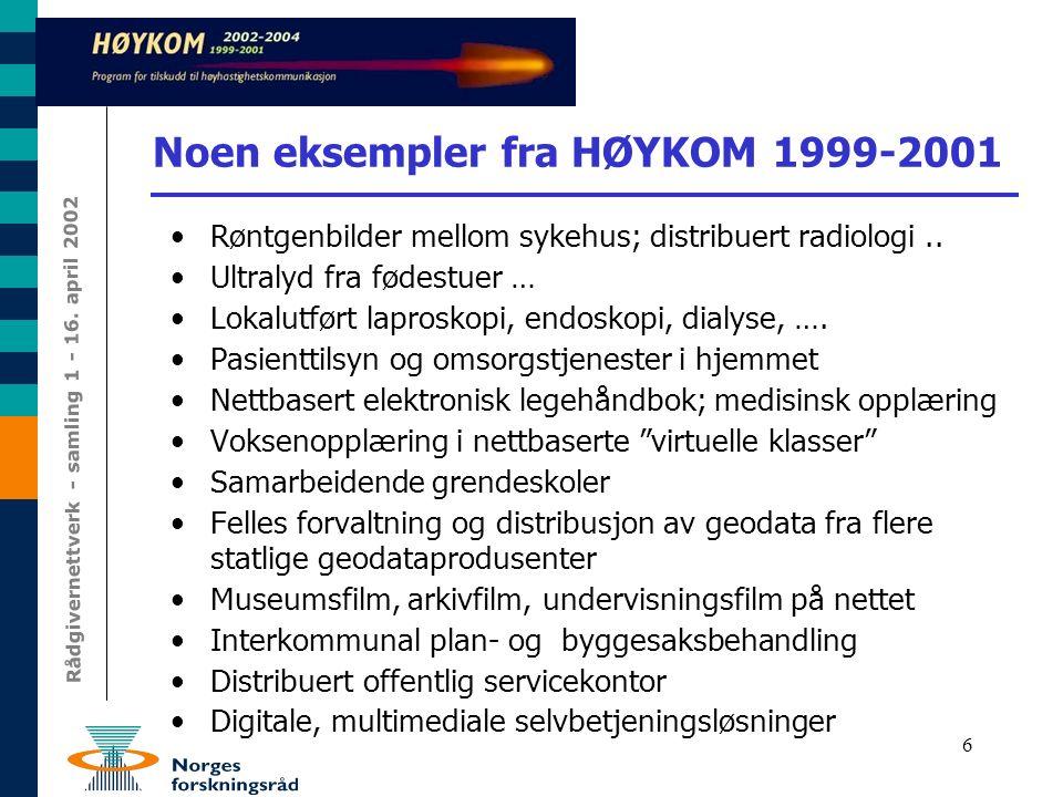 6 Noen eksempler fra HØYKOM 1999-2001 Røntgenbilder mellom sykehus; distribuert radiologi.. Ultralyd fra fødestuer … Lokalutført laproskopi, endoskopi
