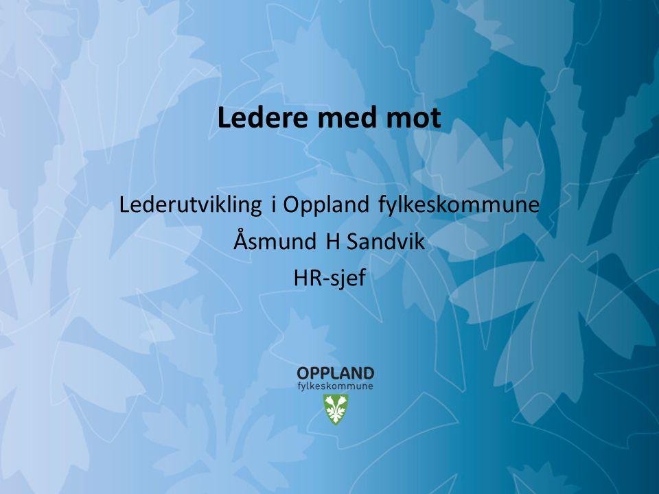 Mulighetenes Oppland Ledere med mot Lederutvikling i Oppland fylkeskommune Åsmund H Sandvik HR-sjef