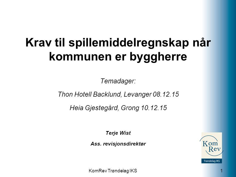 KomRev Trøndelag IKS Krav til spillemiddelregnskap når kommunen er byggherre Temadager: Thon Hotell Backlund, Levanger 08.12.15 Heia Gjestegård, Grong 10.12.15 Terje Wist Ass.