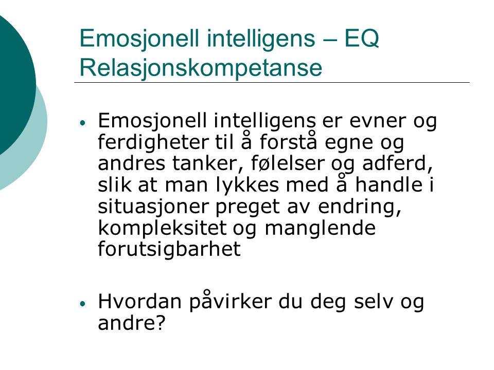 Emosjonell intelligens – EQ Relasjonskompetanse Emosjonell intelligens er evner og ferdigheter til å forstå egne og andres tanker, følelser og adferd, slik at man lykkes med å handle i situasjoner preget av endring, kompleksitet og manglende forutsigbarhet Hvordan påvirker du deg selv og andre