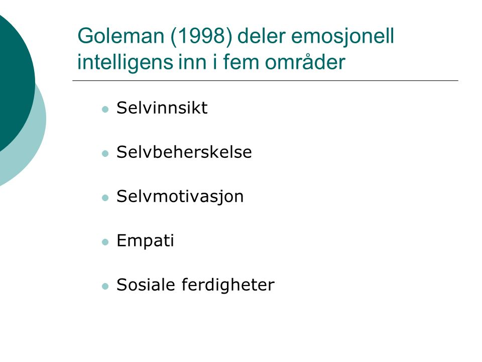 Goleman (1998) deler emosjonell intelligens inn i fem områder Selvinnsikt Selvbeherskelse Selvmotivasjon Empati Sosiale ferdigheter