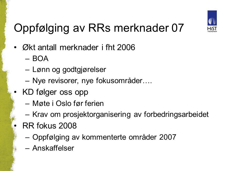 Oppfølging av RRs merknader 07 Økt antall merknader i fht 2006 –BOA –Lønn og godtgjørelser –Nye revisorer, nye fokusområder…. KD følger oss opp –Møte