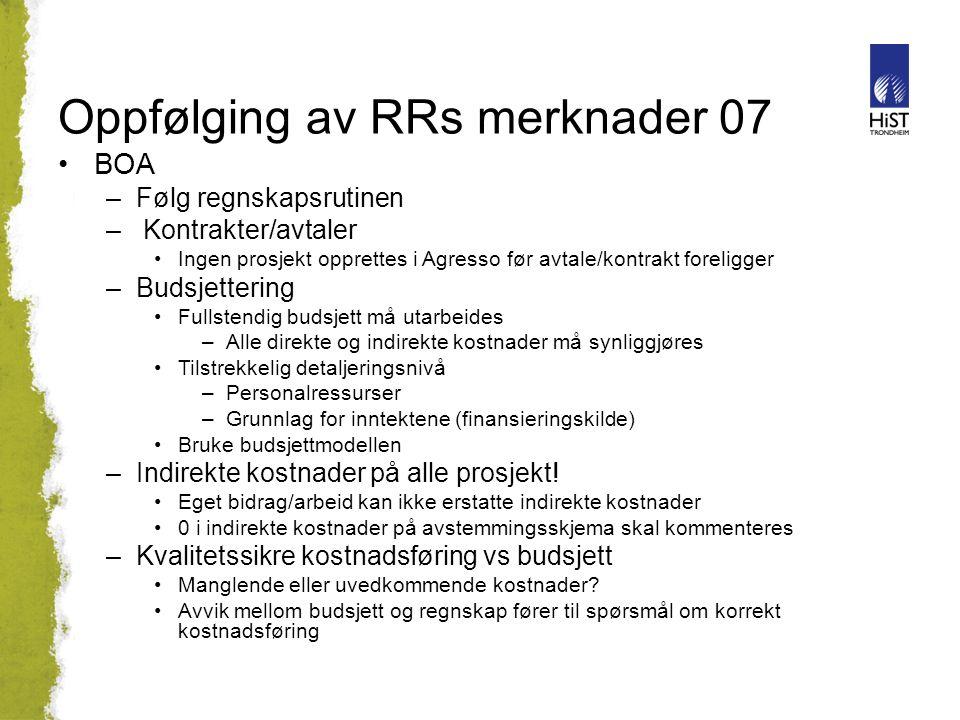 Oppfølging av RRs merknader 07 BOA –Følg regnskapsrutinen – Kontrakter/avtaler Ingen prosjekt opprettes i Agresso før avtale/kontrakt foreligger –Buds