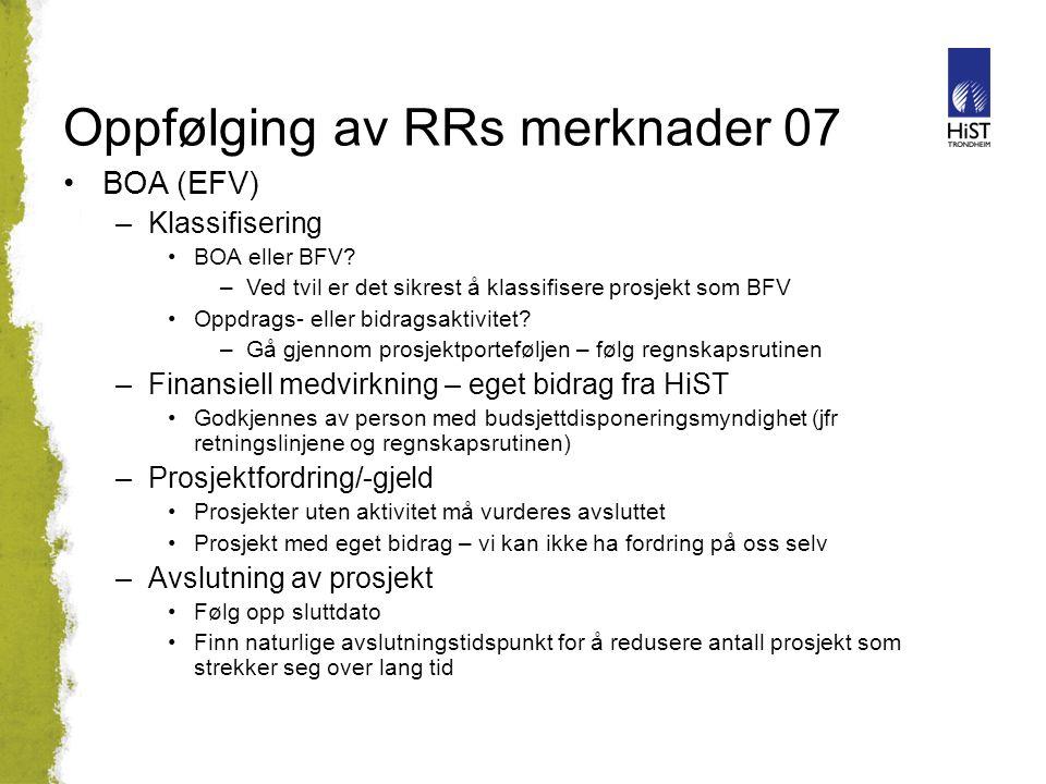 Oppfølging av RRs merknader 07 BOA (EFV) –Klassifisering BOA eller BFV? –Ved tvil er det sikrest å klassifisere prosjekt som BFV Oppdrags- eller bidra