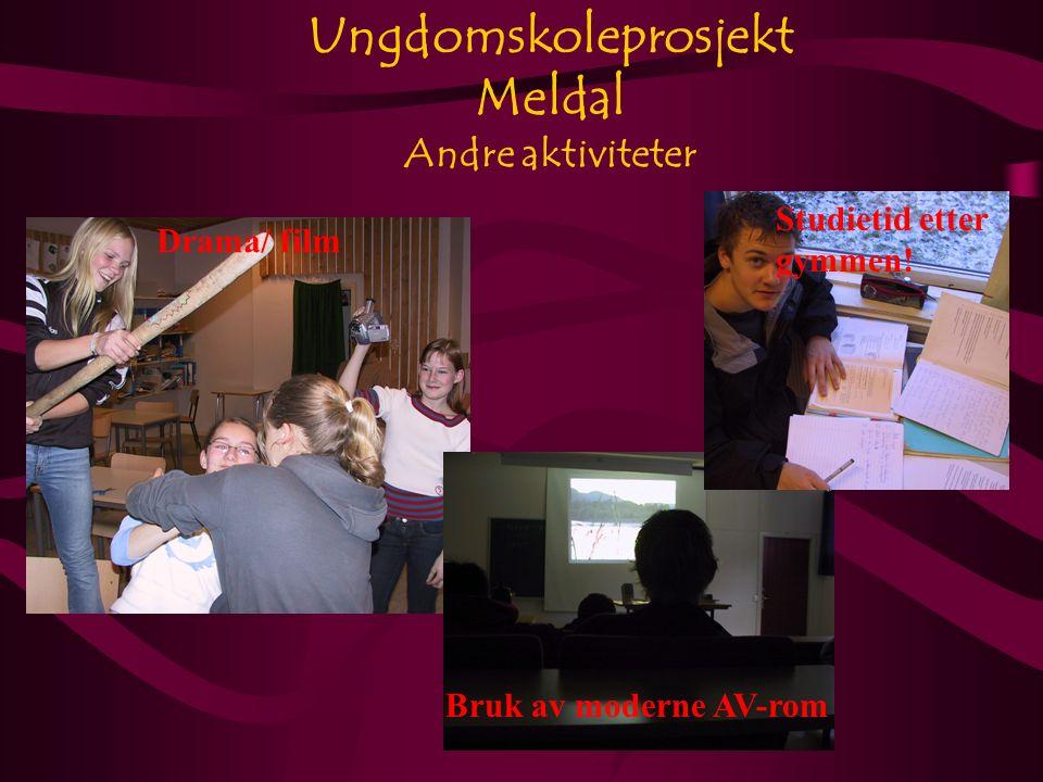 Ungdomskoleprosjekt Meldal Andre aktiviteter Bruk av moderne AV-rom Drama/ film Studietid etter gymmen!