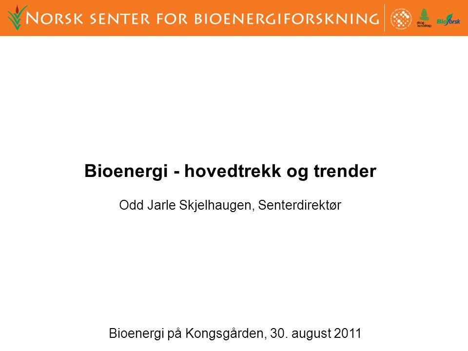 Bioenergi på Kongsgården, 30. august 2011 Bioenergi - hovedtrekk og trender Odd Jarle Skjelhaugen, Senterdirektør