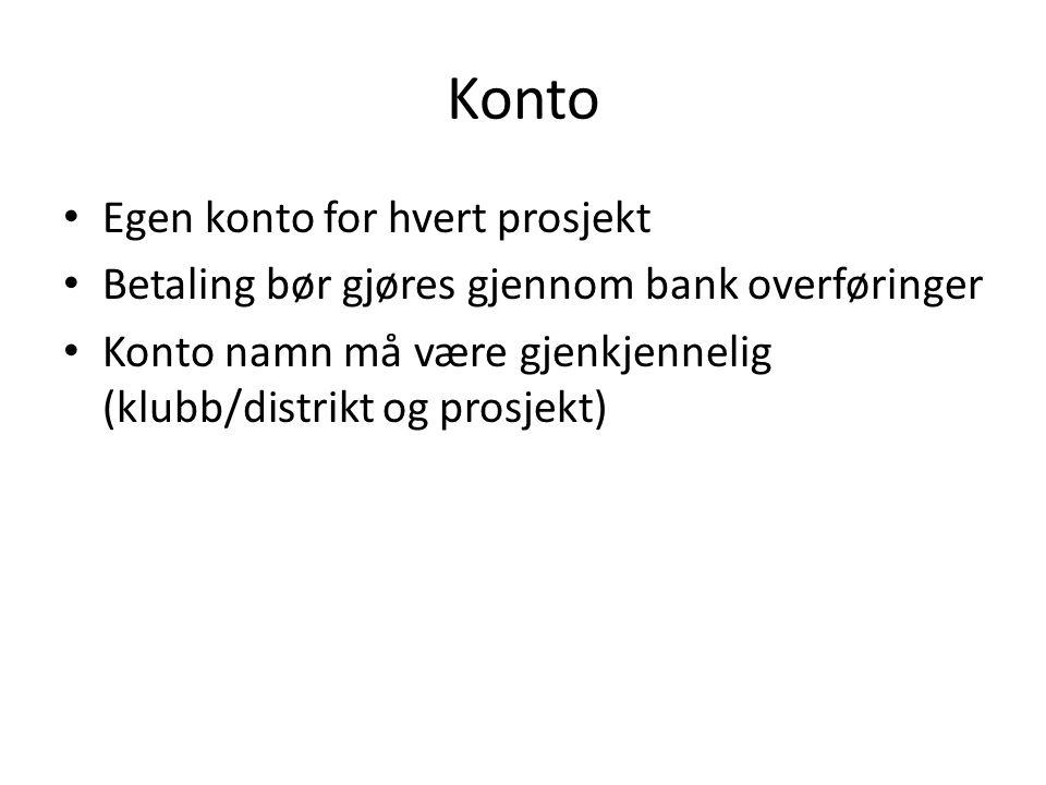 Konto Egen konto for hvert prosjekt Betaling bør gjøres gjennom bank overføringer Konto namn må være gjenkjennelig (klubb/distrikt og prosjekt)