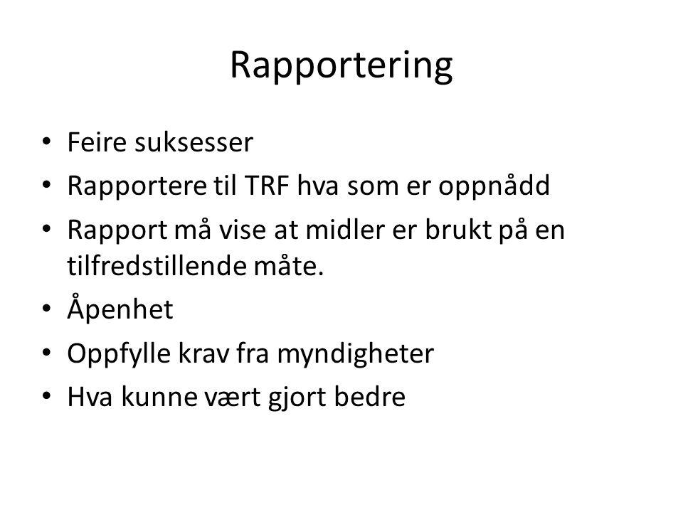 Feire suksesser Rapportere til TRF hva som er oppnådd Rapport må vise at midler er brukt på en tilfredstillende måte.