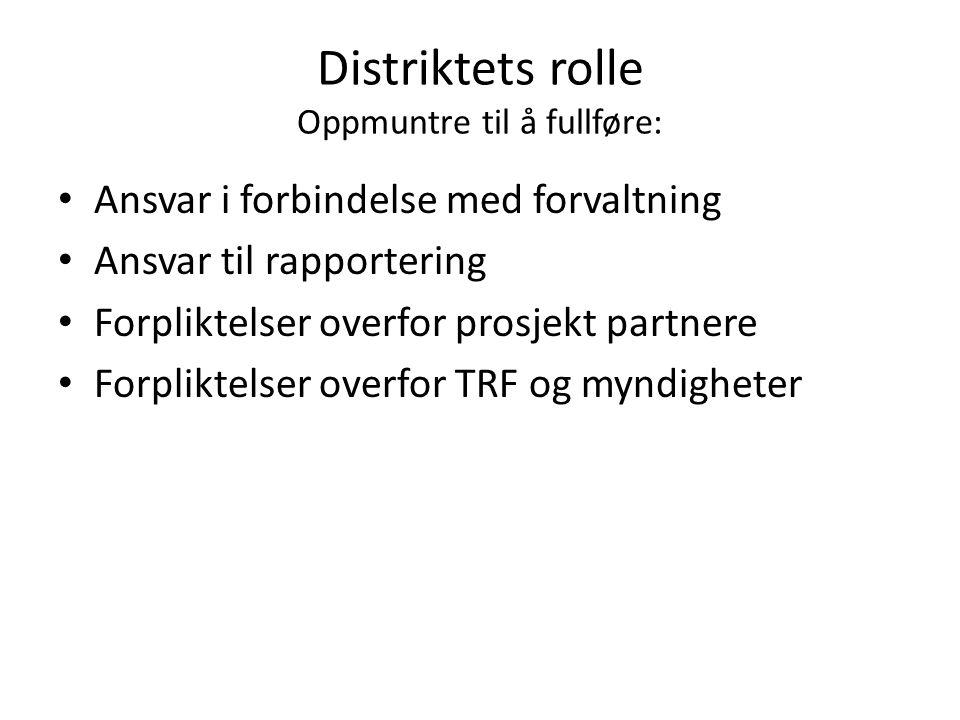 Distriktets rolle Oppmuntre til å fullføre: Ansvar i forbindelse med forvaltning Ansvar til rapportering Forpliktelser overfor prosjekt partnere Forpliktelser overfor TRF og myndigheter