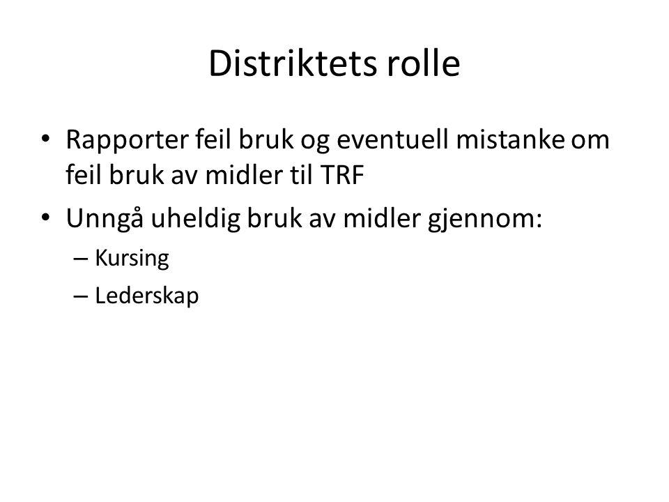 Distriktets rolle Rapporter feil bruk og eventuell mistanke om feil bruk av midler til TRF Unngå uheldig bruk av midler gjennom: – Kursing – Lederskap