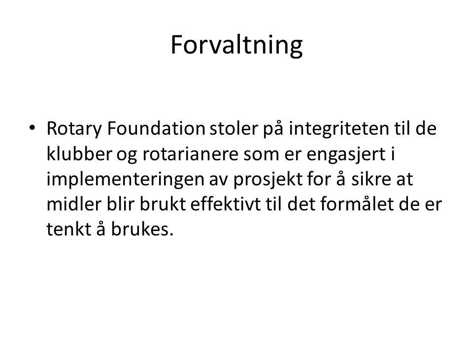 Forvaltning Rotary Foundation stoler på integriteten til de klubber og rotarianere som er engasjert i implementeringen av prosjekt for å sikre at midler blir brukt effektivt til det formålet de er tenkt å brukes.