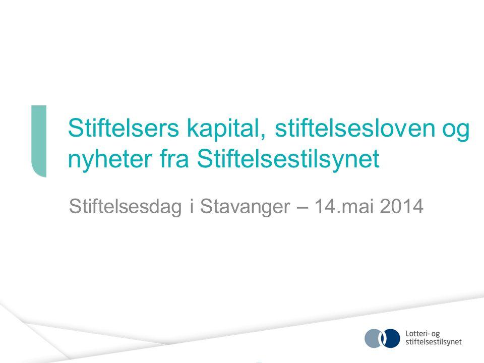 Stiftelsers kapital, stiftelsesloven og nyheter fra Stiftelsestilsynet Stiftelsesdag i Stavanger – 14.mai 2014