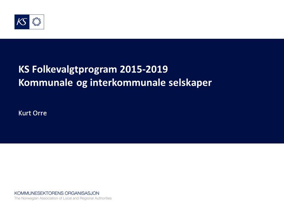 KS Folkevalgtprogram 2015-2019 Kommunale og interkommunale selskaper Kurt Orre