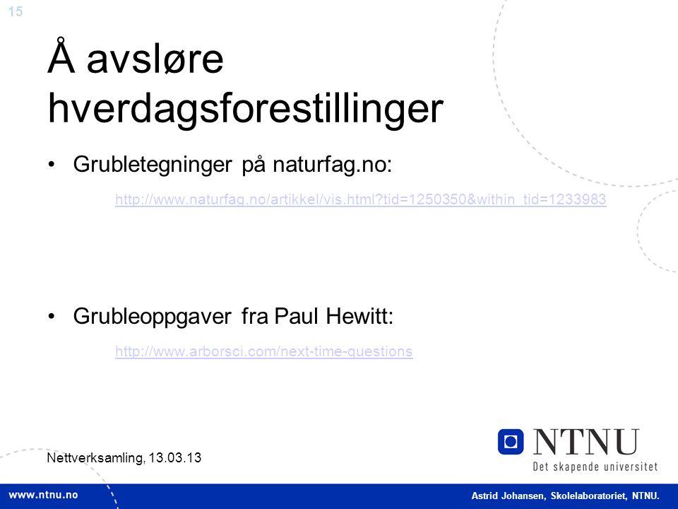 15 Å avsløre hverdagsforestillinger Grubletegninger på naturfag.no: http://www.naturfag.no/artikkel/vis.html?tid=1250350&within_tid=1233983 Grubleoppg