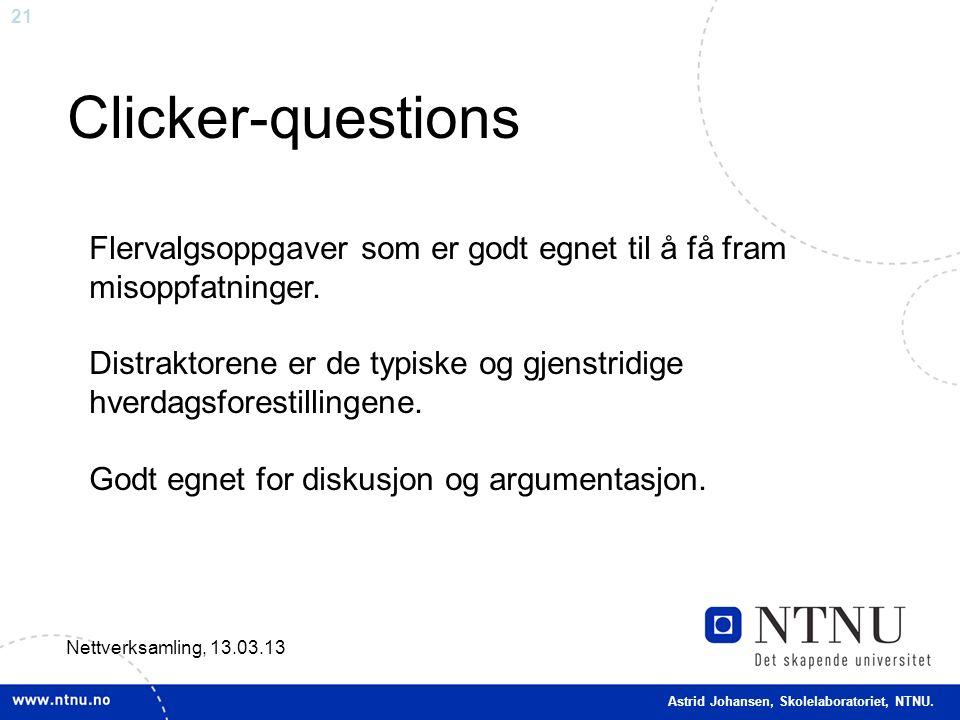 21 Clicker-questions Nettverksamling, 13.03.13 Flervalgsoppgaver som er godt egnet til å få fram misoppfatninger. Distraktorene er de typiske og gjens