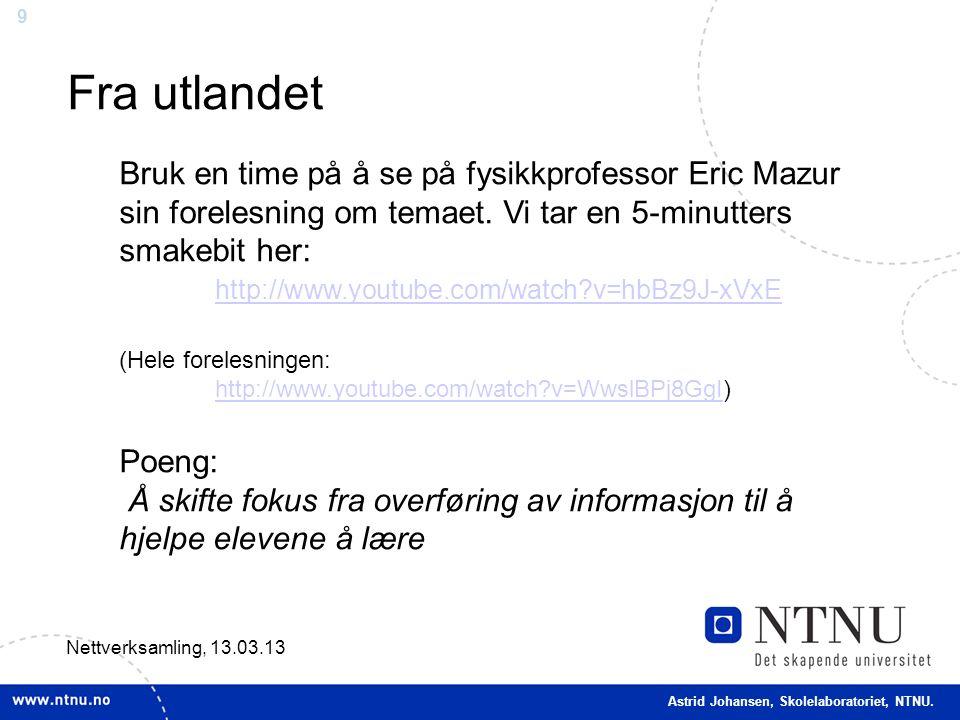 9 Fra utlandet Nettverksamling, 13.03.13 Bruk en time på å se på fysikkprofessor Eric Mazur sin forelesning om temaet. Vi tar en 5-minutters smakebit
