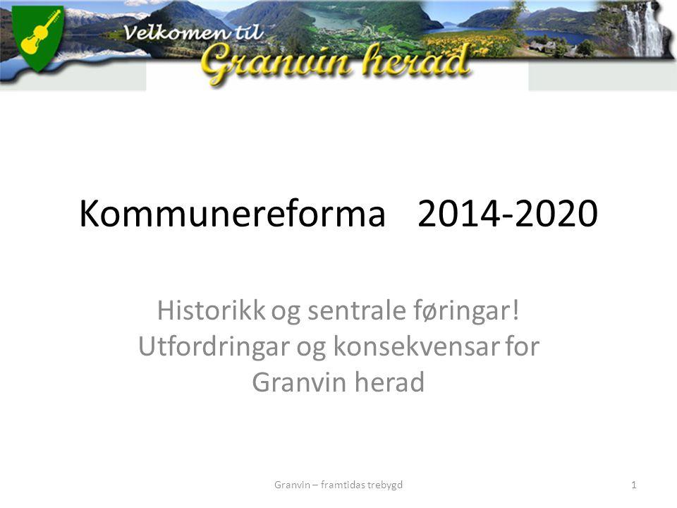 Kommunereforma2014-2020 Historikk og sentrale føringar! Utfordringar og konsekvensar for Granvin herad Granvin – framtidas trebygd1