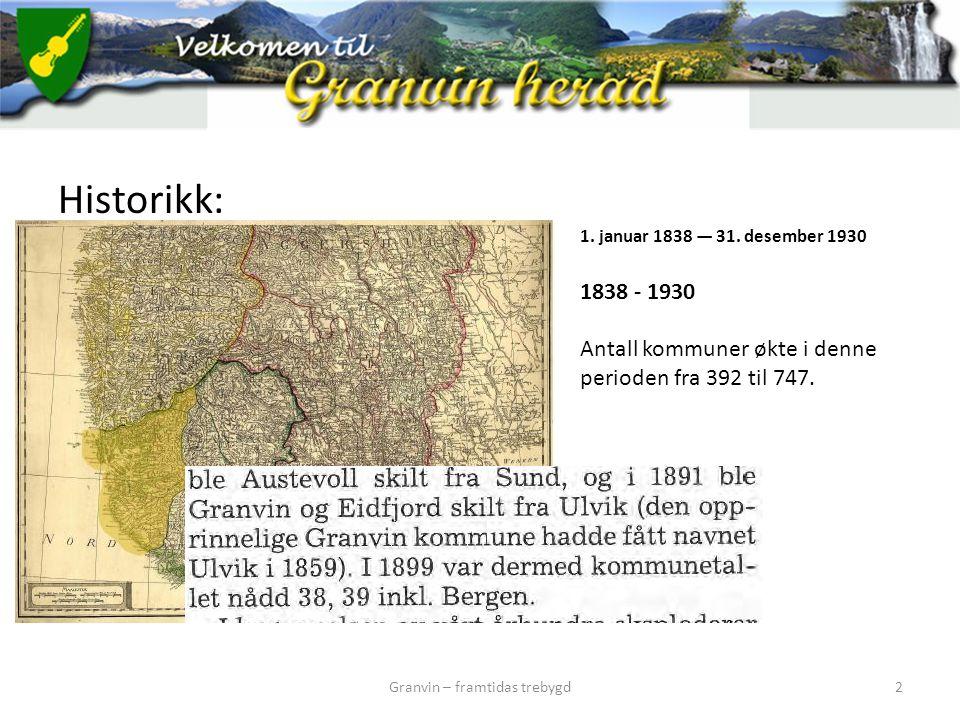 Historikk: Granvin – framtidas trebygd2 1. januar 1838 — 31. desember 1930 1838 - 1930 Antall kommuner økte i denne perioden fra 392 til 747.