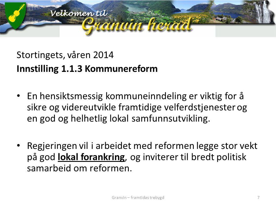 Stortingets, våren 2014 Innstilling 1.1.3 Kommunereform En hensiktsmessig kommuneinndeling er viktig for å sikre og videreutvikle framtidige velferdst