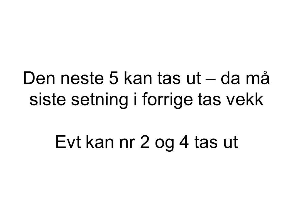 Den neste 5 kan tas ut – da må siste setning i forrige tas vekk Evt kan nr 2 og 4 tas ut