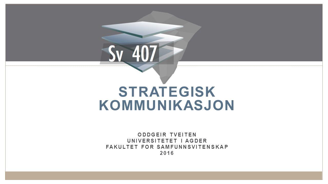 STRATEGISK KOMMUNIKASJON ODDGEIR TVEITEN UNIVERSITETET I AGDER FAKULTET FOR SAMFUNNSVITENSKAP 2016 1