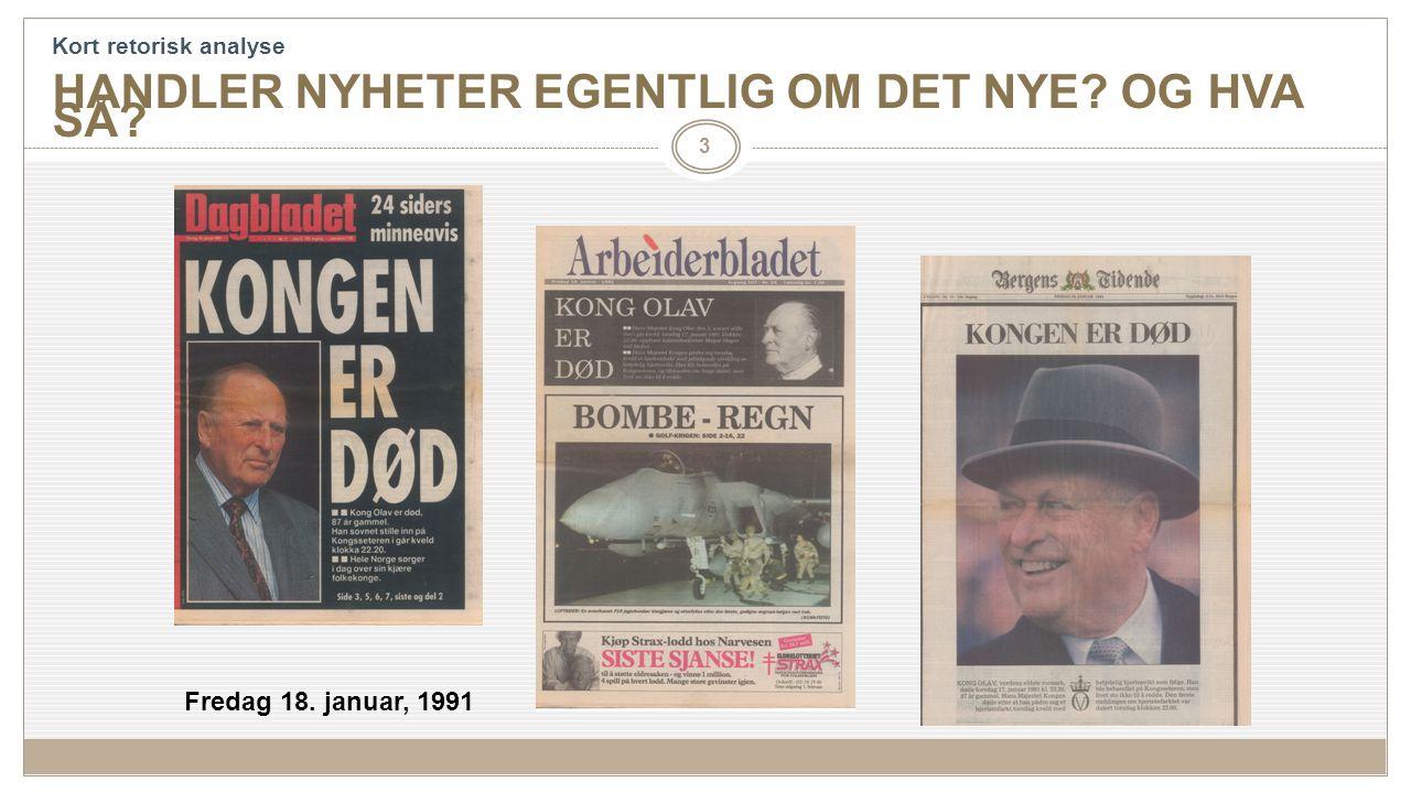 3 Fredag 18. januar, 1991 Kort retorisk analyse HANDLER NYHETER EGENTLIG OM DET NYE OG HVA SÅ
