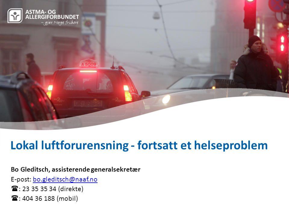 Lokal luftforurensning - fortsatt et helseproblem Bo Gleditsch, assisterende generalsekretær E-post: bo.gleditsch@naaf.nobo.gleditsch@naaf.no  : 23 3