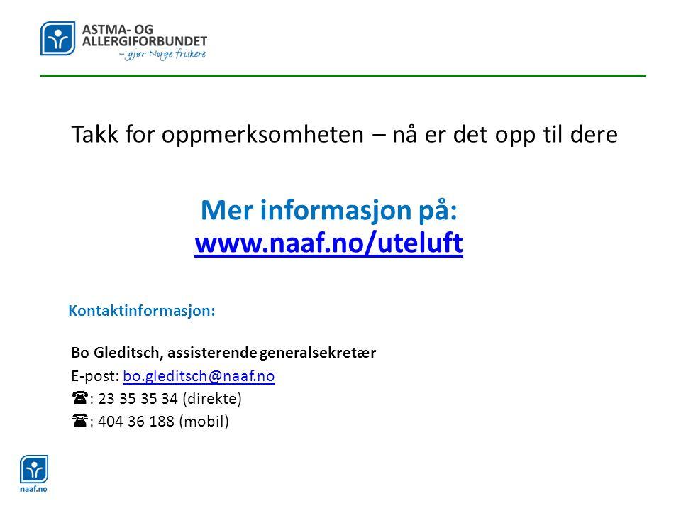 Kontaktinformasjon: Bo Gleditsch, assisterende generalsekretær E-post: bo.gleditsch@naaf.nobo.gleditsch@naaf.no  : 23 35 35 34 (direkte)  : 404 36 188 (mobil) Mer informasjon på: www.naaf.no/uteluft www.naaf.no/uteluft Takk for oppmerksomheten – nå er det opp til dere