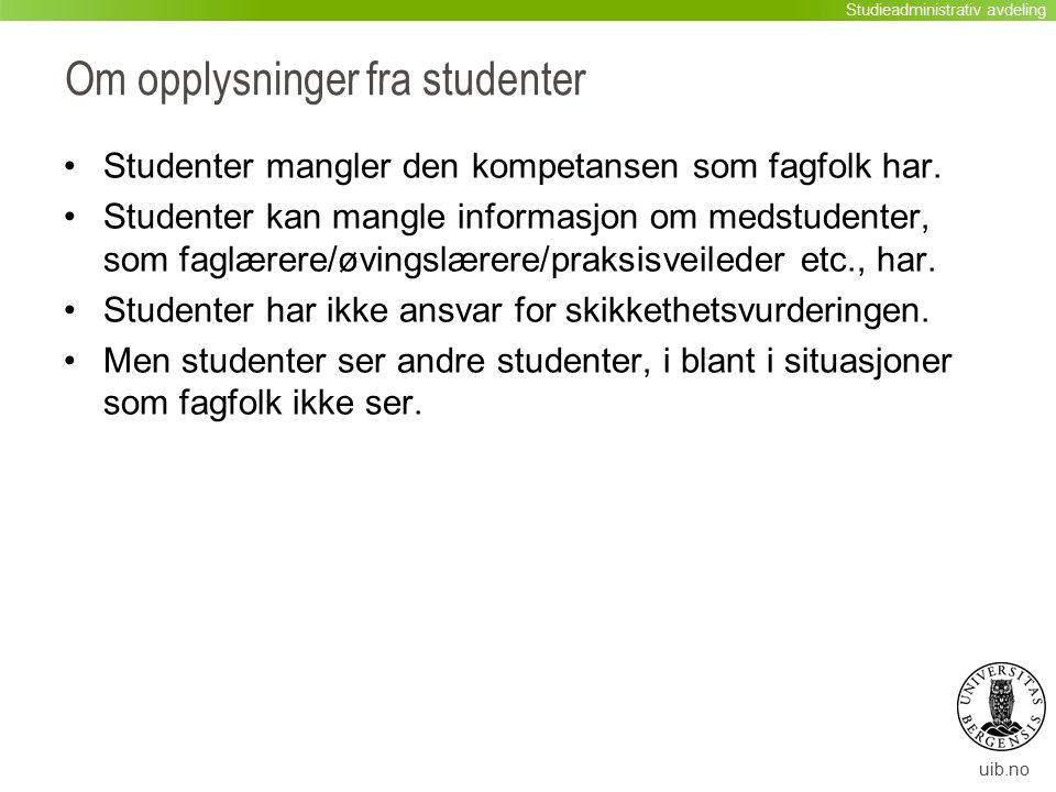 uib.no Om opplysninger fra studenter Studenter mangler den kompetansen som fagfolk har. Studenter kan mangle informasjon om medstudenter, som faglærer