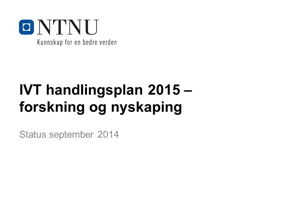 IVT handlingsplan 2015 – forskning og nyskaping Status september 2014
