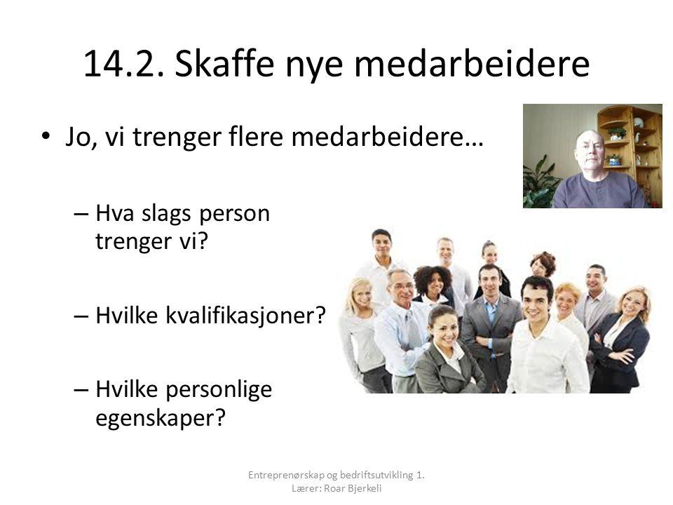 14.2. Skaffe nye medarbeidere Jo, vi trenger flere medarbeidere… – Hva slags person trenger vi.