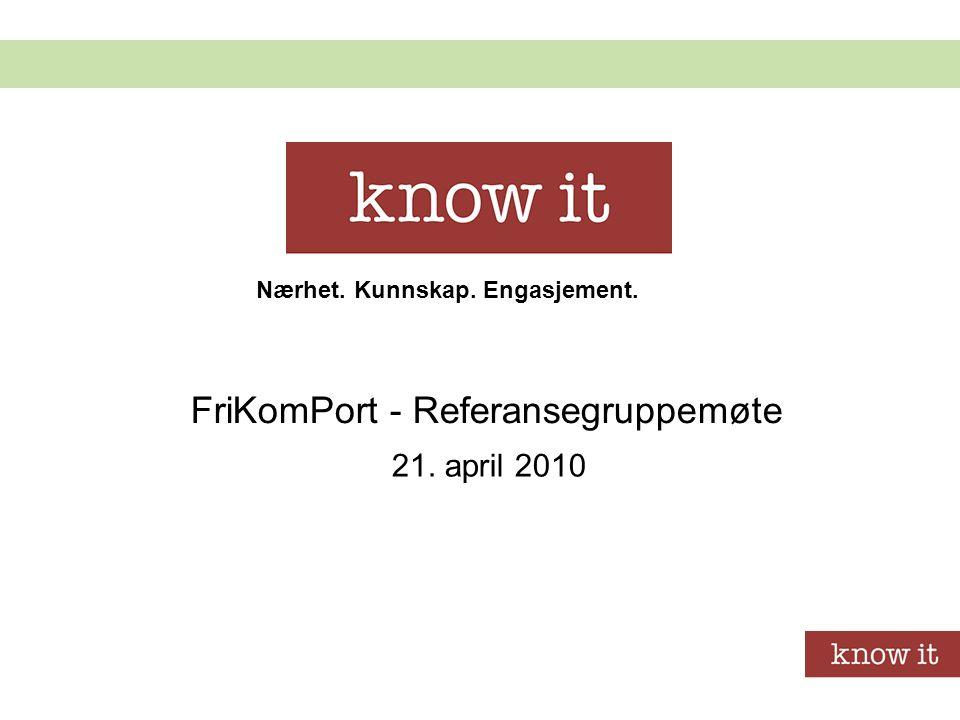 Nærhet. Kunnskap. Engasjement. FriKomPort - Referansegruppemøte 21. april 2010