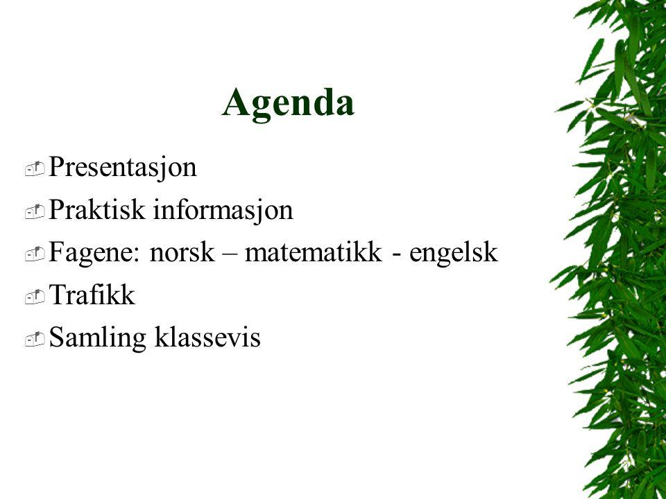 Agenda  Presentasjon  Praktisk informasjon  Fagene: norsk – matematikk - engelsk  Trafikk  Samling klassevis