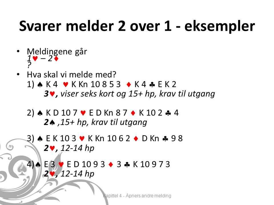 Svarer melder 2 over 1 - eksempler Meldingene går 1 – 2  .