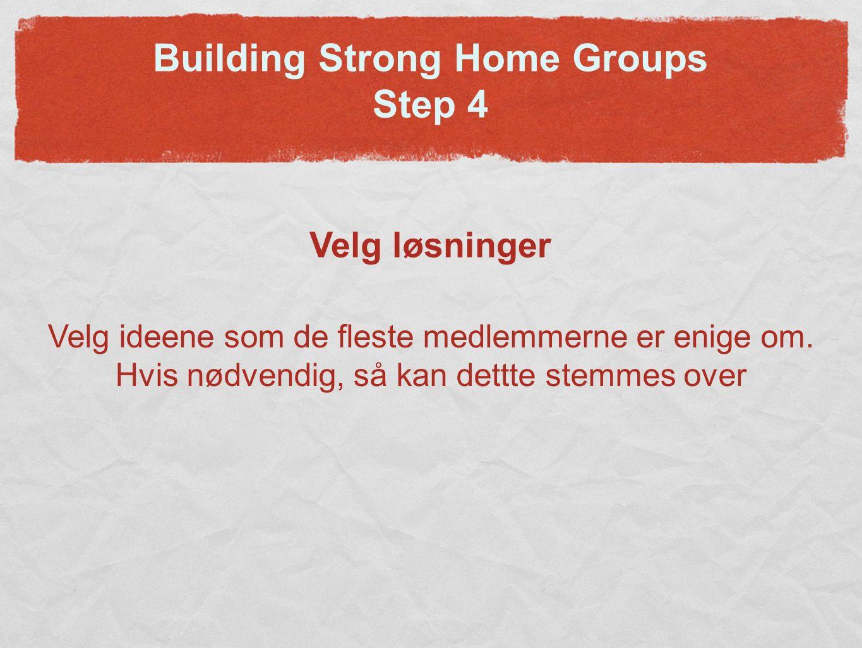 Building Strong Home Groups Step 4 Velg løsninger Velg ideene som de fleste medlemmerne er enige om.