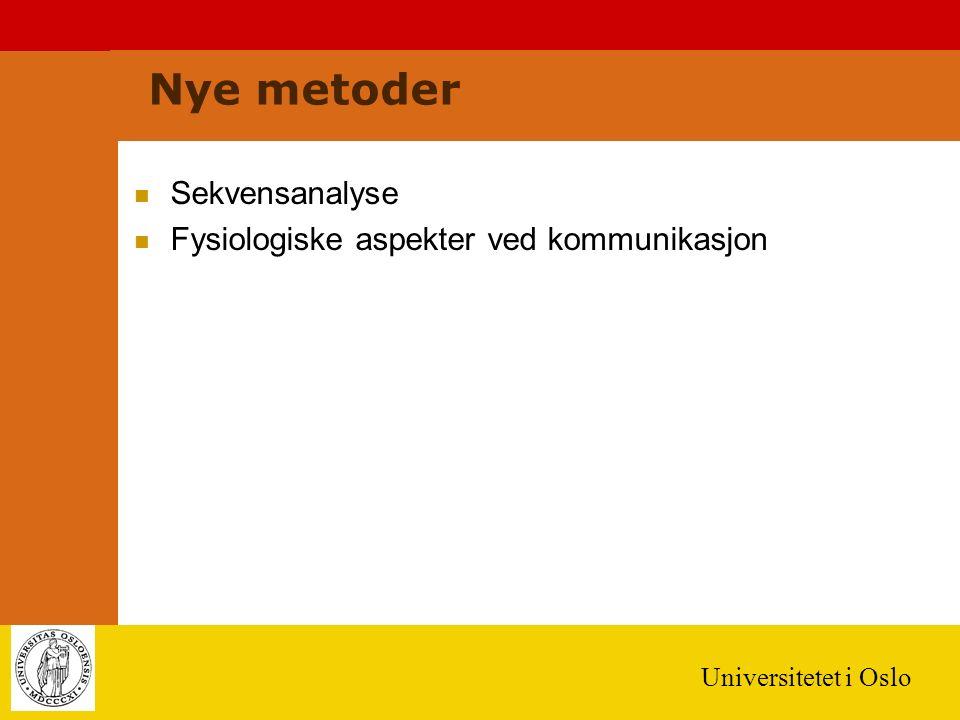 Universitetet i Oslo Nye metoder Sekvensanalyse Fysiologiske aspekter ved kommunikasjon