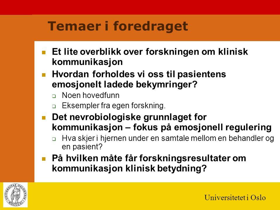 Universitetet i Oslo Temaer i foredraget Et lite overblikk over forskningen om klinisk kommunikasjon Hvordan forholdes vi oss til pasientens emosjonelt ladede bekymringer.