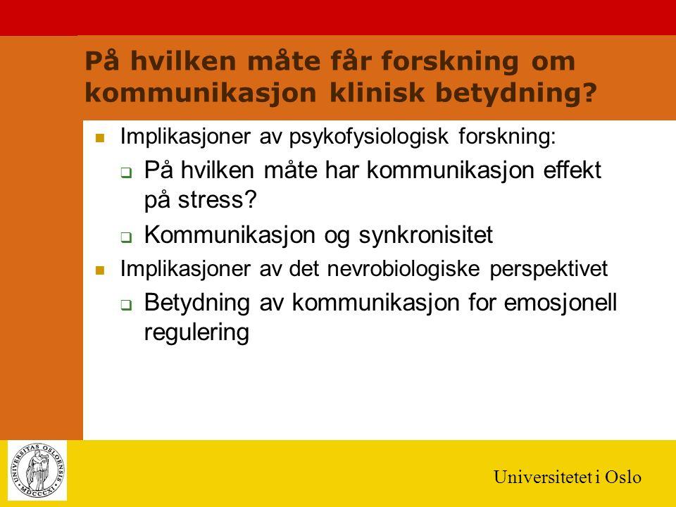 Universitetet i Oslo På hvilken måte får forskning om kommunikasjon klinisk betydning? Implikasjoner av psykofysiologisk forskning:  På hvilken måte