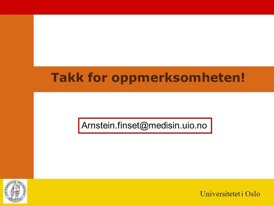 Universitetet i Oslo Takk for oppmerksomheten! Arnstein.finset@medisin.uio.no