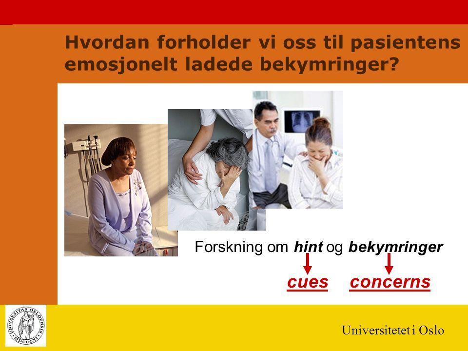Universitetet i Oslo Hvordan forholder vi oss til pasientens emosjonelt ladede bekymringer? Forskning om hint og bekymringer cuesconcerns